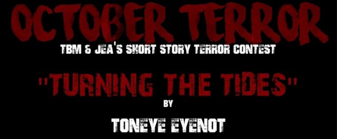 "OCTOBER TERROR – ""Turning the Tides"" by Toneye Eyenot"