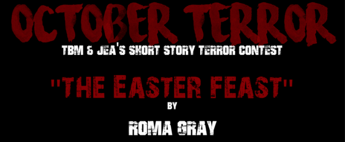 """OCTOBER TERROR – """"The Easter Feast"""" by Roma Gray"""