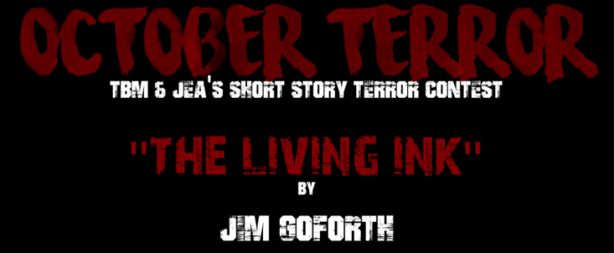 "OCTOBER TERROR- ""The Living Ink"" by Jim Goforth"