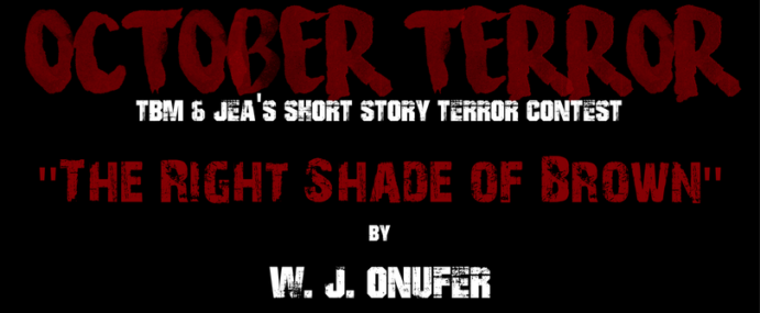 "OCTOBER TERROR – ""The Right Shade of Brown"" by W. J. Onufer"